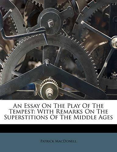 An Essay on the Play of the Tempest : With Remarks on the Superstitions of the Middle Ages
