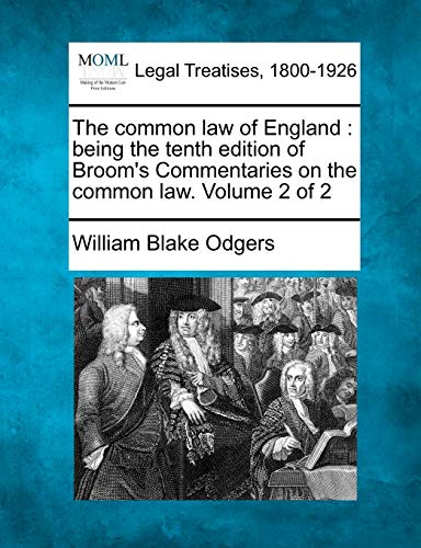The Common Law of England : Being the Tenth Edition of Broom's Commentaries on the Common Law. Volume 2 of 2