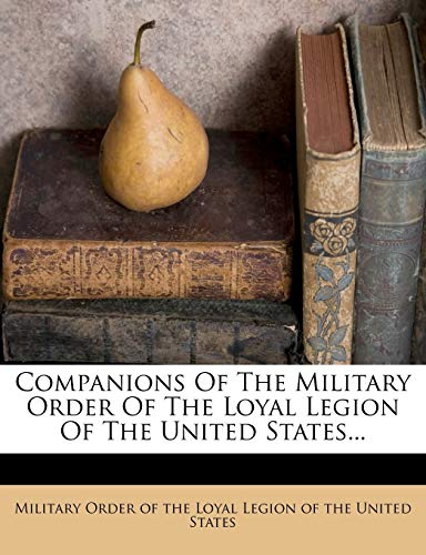 Companions of the Military Order of the Loyal Legion of the United States...