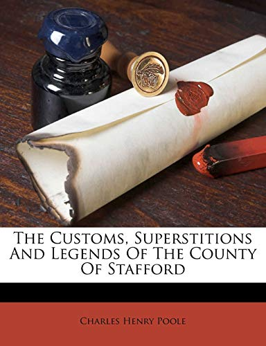The Customs, Superstitions and Legends of the County of Stafford