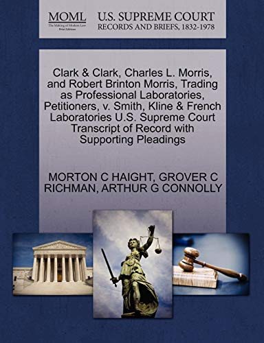 Clark & Clark, Charles L. Morris, and Robert Brinton Morris, Trading as Professional Laboratories, Petitioners, V. Smith, Kline & French Laboratories U.S. Supreme Court Transcript of Record with Supporting Pleadings