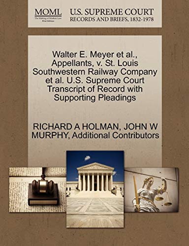 Walter E. Meyer et al., Appellants, V. St. Louis Southwestern Railway Company et al. U.S. Supreme Court Transcript of Record with Supporting Pleadings