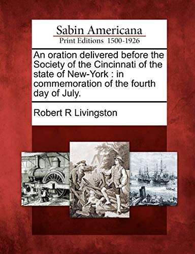 An Oration Delivered Before the Society of the Cincinnati of the State of New-York : In Commemoration of the Fourth Day of July.