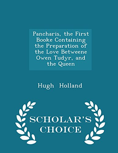 Pancharis, the First Booke Containing the Preparation of the Love Betweene Owen Tudyr, and the Queen - Scholar's Choice Edition