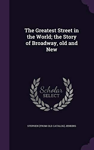 The Greatest Street in the World; The Story of Broadway, Old and New
