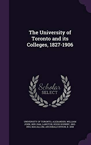 The University of Toronto and Its Colleges, 1827-1906