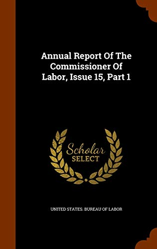 Annual Report of the Commissioner of Labor, Issue 15, Part 1