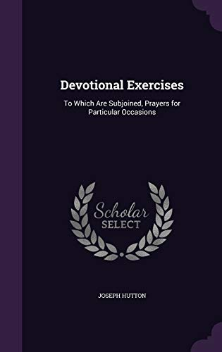 Devotional Exercises : To Which Are Subjoined, Prayers for Particular Occasions