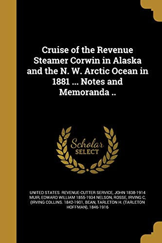 Cruise of the Revenue Steamer Corwin in Alaska and the N. W. Arctic Ocean in 1881 ... Notes and Memoranda ..