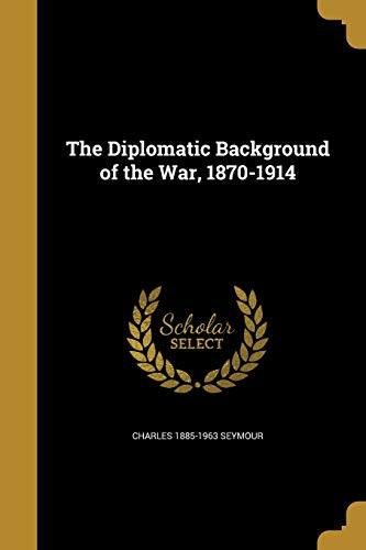 The Diplomatic Background of the War, 1870-1914