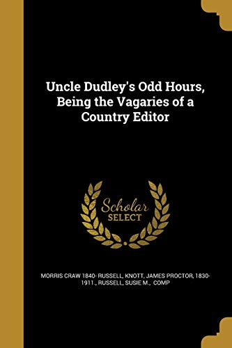 Uncle Dudley's Odd Hours, Being the Vagaries of a Country Editor