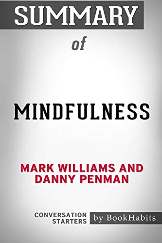 Summary of Mindfulness by Mark Williams and Danny Penman : Conversation Starters