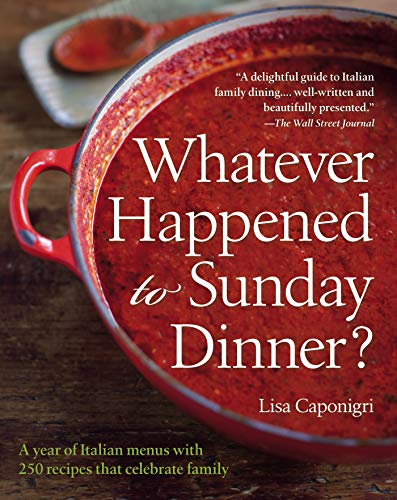 Whatever Happened to Sunday Dinner? : A year of Italian menus with 250 recipes that celebrate family