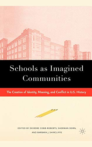 Schools as Imagined Communities : The Creation of Identity, Meaning, and Conflict in U.S. History