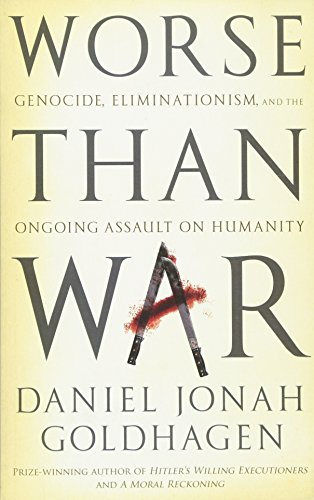 Worse Than War : Genocide, eliminationism and the ongoing assault on humanity