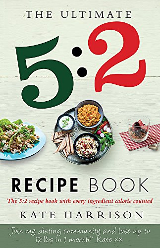 The Ultimate 5:2 Diet Recipe Book : Easy, Calorie Counted Fast Day Meals You'll Love