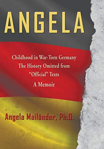 """Angela Childhood in War-Torn Germany the History Omitted from """"Official"""" Texts a Memoir"""