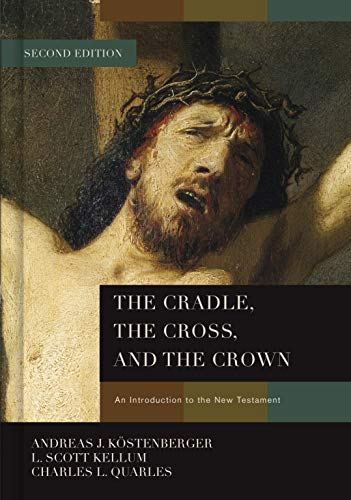 The Cradle, the Cross, and the Crown : An Introduction to the New Testament