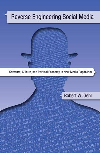 Reverse Engineering Social Media : Software, Culture, and Political Economy in New Media Capitalism