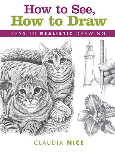 How to See, How to Draw [new-in-paperback] : Keys to Realistic Drawing