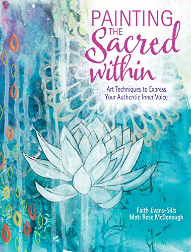 Painting the Sacred Within : Art Techniques to Express Your Authentic Inner Voice