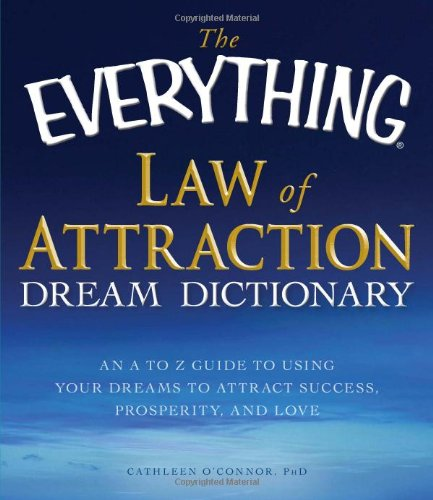 The Everything Law of Attraction Dream Dictionary : An A to Z Guide to Using Your Dreams to Attract Success, Prosperity, and Love