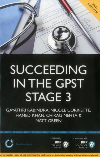 Succeeding in the GPST Stage 3: Practice scenarios for GPST / GPVTS Stage 3 Assessments (2nd Edition) : Study Text