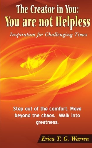 The Creator in You : You are not Helpless: Inspiration for Challenging Times