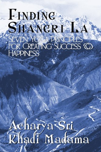 Finding Shangri La : Seven Yoga Principles for Creating Success & Happiness