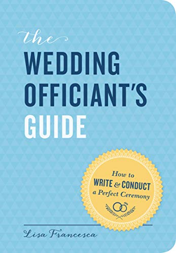 The Wedding Officiant's Guide : How to Write and Conduct a Perfect Ceremony