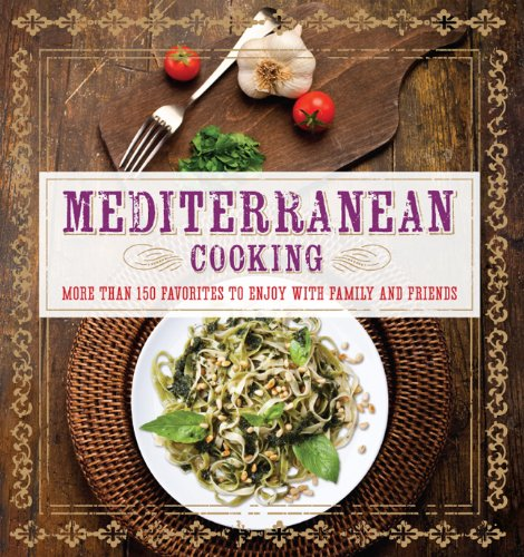 Mediterranean Cooking : More Than 150 Favorites to Enjoy with Family and Friends