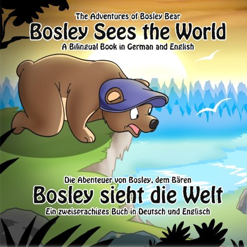 Bosley Sees the World : A Dual Language Book in German and English