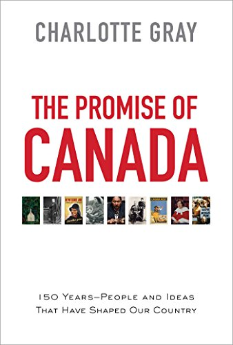 The Promise of Canada : People and Ideas That Have Shaped Our Country