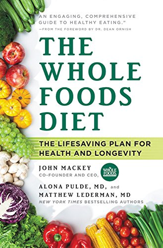 The Whole Foods Diet : The Lifesaving Plan for Health and Longevity