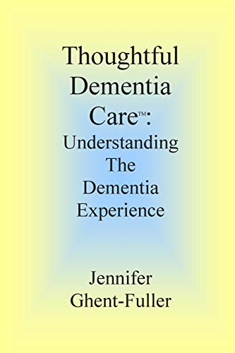 Thoughtful Dementia Care : Understanding the Dementia Experience