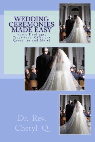 Wedding Ceremonies Made Easy : Vows, Readings, Traditions, Officiant Questions and More!