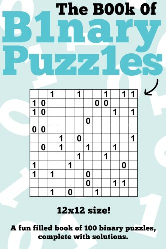 The Book Of Binary Puzzles : 12x12: 100 12x12 binary puzzles, complete with solutions