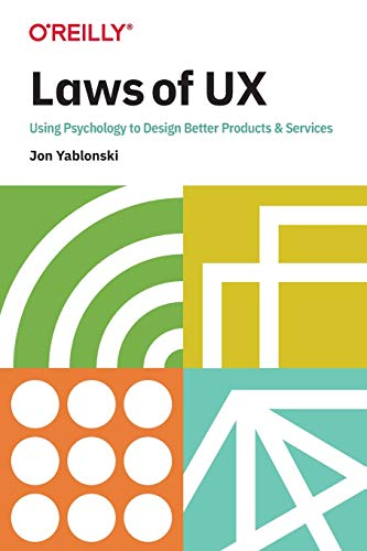 Laws of UX : Using Psychology to Design Better Products & Services