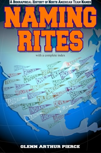Naming Rites : A Biographical History of North American Team Names