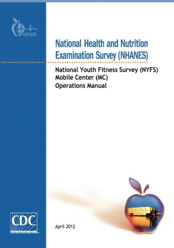 National Health and Nutrition Examination Survey (NHANES) : National Youth Fitness Survey (NYFS) Mobile Center (MC) Operations Manual