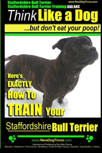Staffordshire Bull Terrier, Staffordshire Bull Terrier Training AAA AKC : Think Like a Dog But Don't Eat Your Poop!