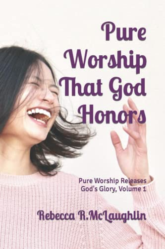 Pure Worship That God Honors : Pure Worship Releases God's Glory, Vol 1