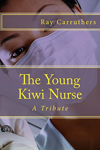 The Young Kiwi Nurse : A Tribute to a very Special Person
