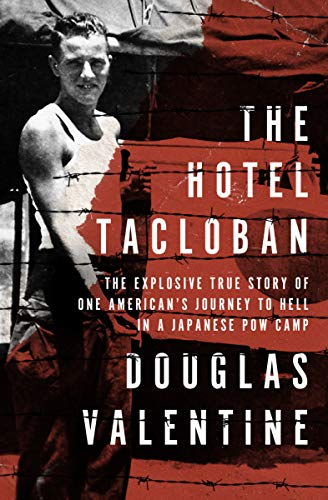 The Hotel Tacloban : The Explosive True Story of One American's Journey to Hell in a Japanese POW Camp