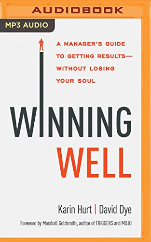 Winning Well : A Manager's Guide to Getting Results without Losing Your Soul
