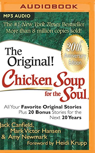 Chicken Soup for the Soul : All Your Favorite Original Stories Plus 20 Bonus Stories for the Next 20 Years