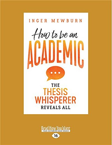 How to be an Academic : The thesis whisperer reveals all