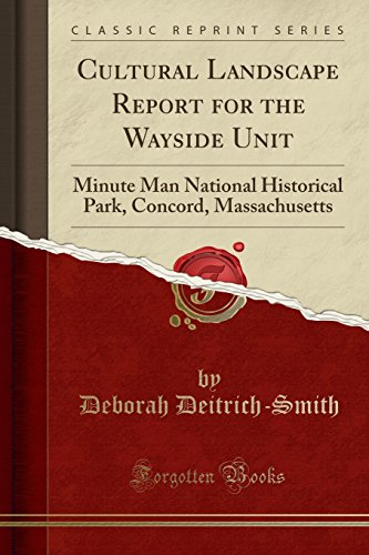 Cultural Landscape Report for the Wayside Unit : Minute Man National Historical Park, Concord, Massachusetts (Classic Reprint)