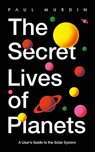 The Secret Lives of Planets : A User's Guide to the Solar System - BBC Sky At Night's Best Astronomy and Space Books of 2019
