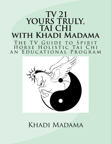 TV 21 Yours Truly, Tai Chi with Khadi Madama : The TV Guide to Spirit Horse Holistic Tai Chi an Educational Program